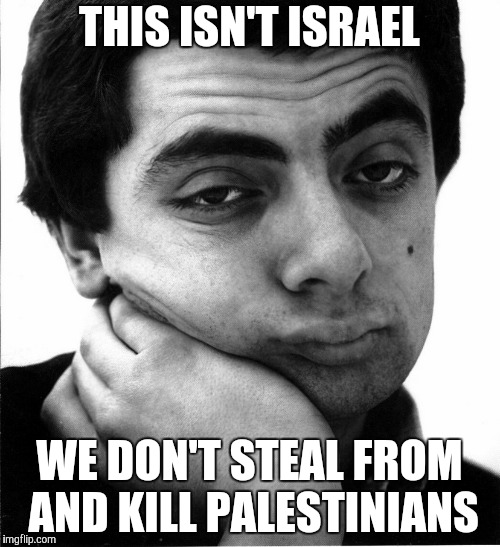 THIS ISN'T ISRAEL WE DON'T STEAL FROM AND KILL PALESTINIANS | made w/ Imgflip meme maker