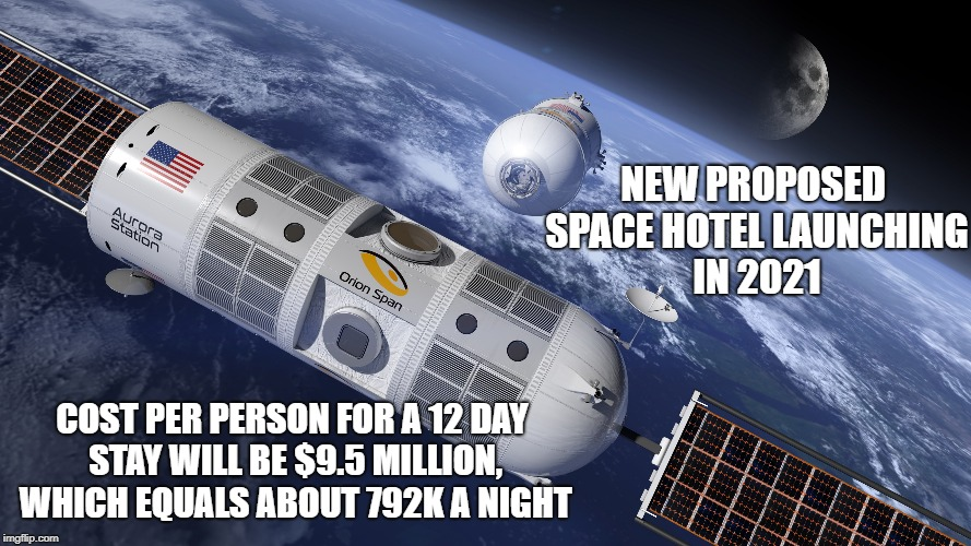 I bet they don't even have a swimming pool..  | NEW PROPOSED SPACE HOTEL LAUNCHING IN 2021 COST PER PERSON FOR A 12 DAY STAY WILL BE $9.5 MILLION, WHICH EQUALS ABOUT 792K A NIGHT | image tagged in space hotel,2021,95 million a stay,792k a night,amex or visa,conspicuous coonsumption | made w/ Imgflip meme maker