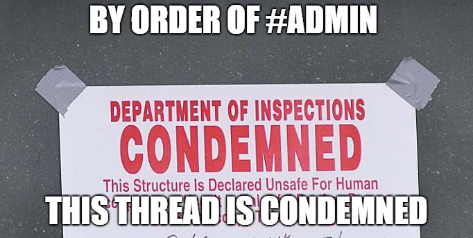 BY ORDER OF #ADMIN THIS THREAD IS CONDEMNED | image tagged in condemned | made w/ Imgflip meme maker
