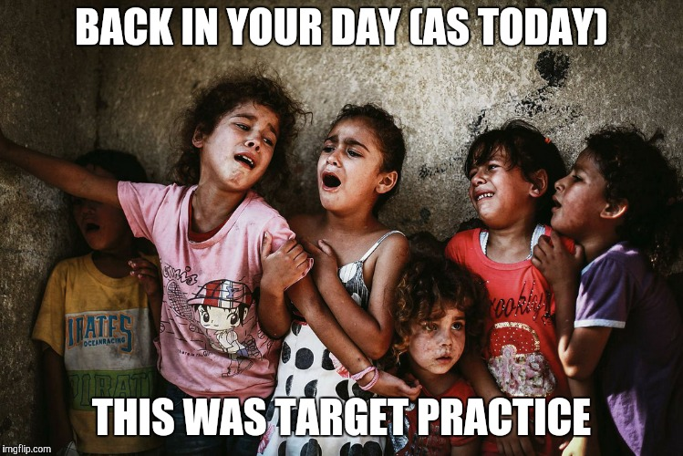 BACK IN YOUR DAY (AS TODAY) THIS WAS TARGET PRACTICE | made w/ Imgflip meme maker