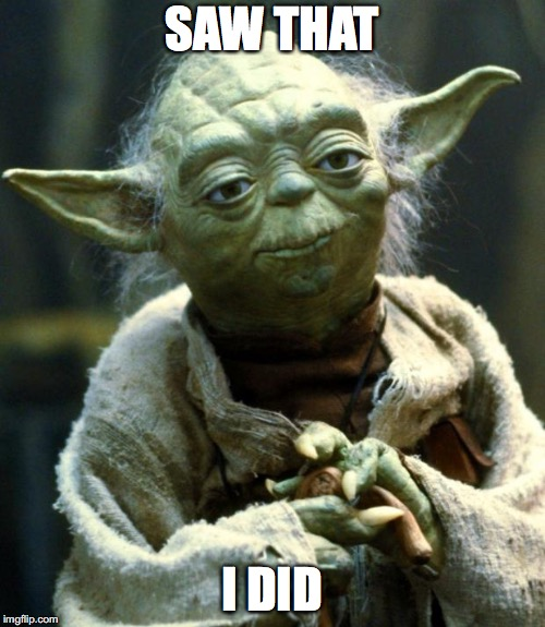 Star Wars Yoda Meme | SAW THAT I DID | image tagged in memes,star wars yoda | made w/ Imgflip meme maker