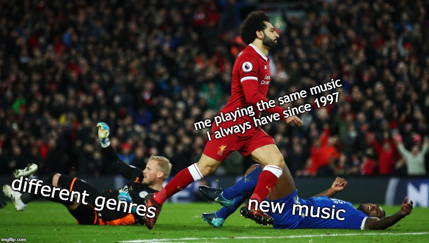 me listening to the same music since 1997 | me playing the same music I always have since 1997 new music different genres | image tagged in music,new music,football | made w/ Imgflip meme maker