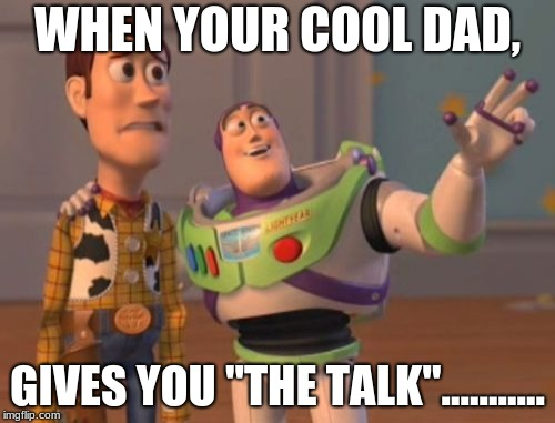 "cool dad | WHEN YOUR COOL DAD, GIVES YOU ""THE TALK""........... 