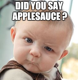 Skeptical Baby Meme | DID YOU SAY APPLESAUCE ? | image tagged in memes,skeptical baby | made w/ Imgflip meme maker