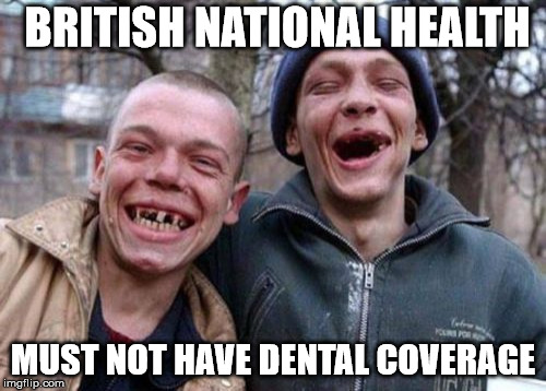 Ugly Twins Meme | BRITISH NATIONAL HEALTH MUST NOT HAVE DENTAL COVERAGE | image tagged in memes,ugly twins | made w/ Imgflip meme maker