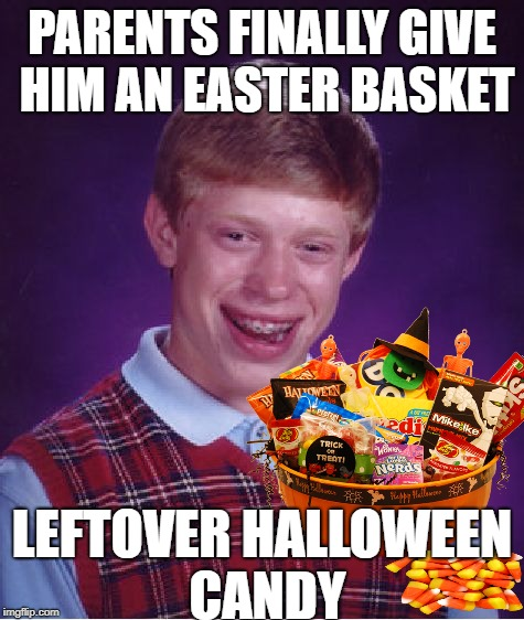 Bad Luck Brian Meme | PARENTS FINALLY GIVE HIM AN EASTER BASKET LEFTOVER HALLOWEEN CANDY | image tagged in memes,bad luck brian,easter,halloween,candy | made w/ Imgflip meme maker