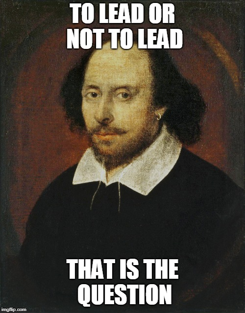 TO LEAD OR NOT TO LEAD THAT IS THE QUESTION | made w/ Imgflip meme maker