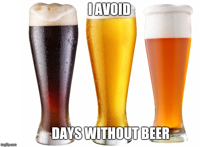 I AVOID DAYS WITHOUT BEER | made w/ Imgflip meme maker