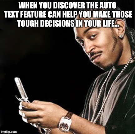 Life's decisions  | WHEN YOU DISCOVER THE AUTO TEXT FEATURE CAN HELP YOU MAKE THOSE TOUGH DECISIONS IN YOUR LIFE... | image tagged in ludacris texting,text,auto text,texting,choices | made w/ Imgflip meme maker