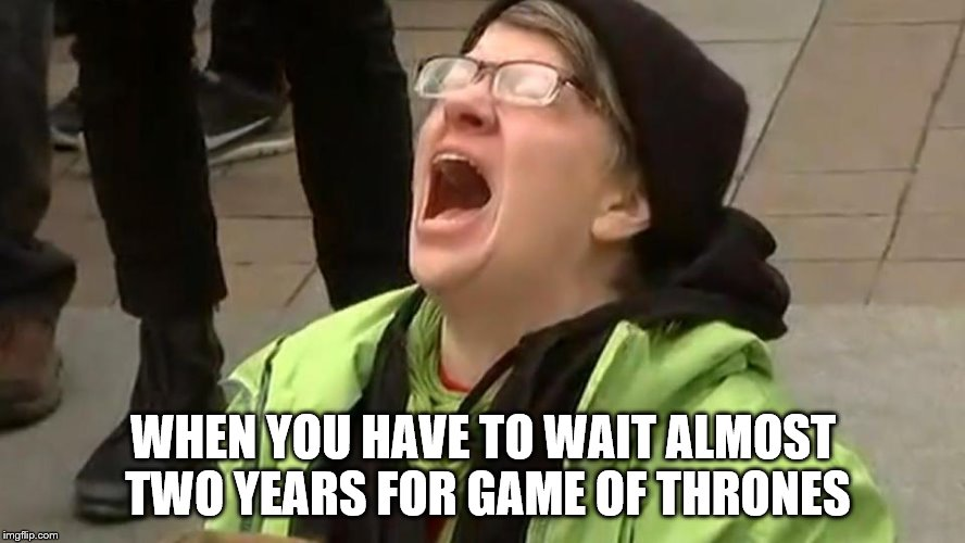 Crying Woman | WHEN YOU HAVE TO WAIT ALMOST TWO YEARS FOR GAME OF THRONES | image tagged in crying woman | made w/ Imgflip meme maker