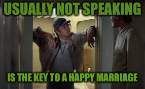 USUALLY NOT SPEAKING IS THE KEY TO A HAPPY MARRIAGE | made w/ Imgflip meme maker