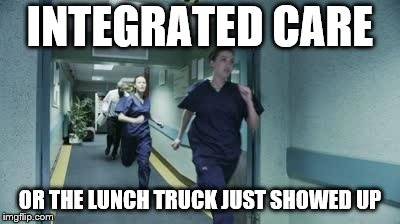 INTEGRATED CARE OR THE LUNCH TRUCK JUST SHOWED UP | image tagged in running healthcare workers | made w/ Imgflip meme maker