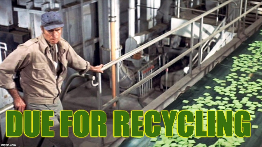 DUE FOR RECYCLING | made w/ Imgflip meme maker