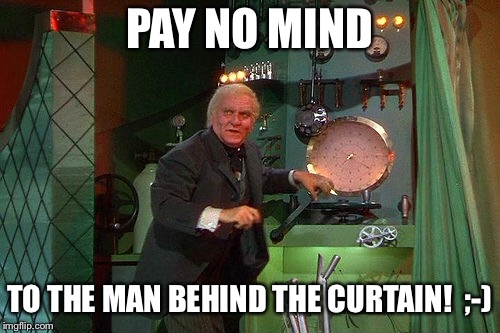 PAY NO MIND TO THE MAN BEHIND THE CURTAIN!  ;-) | made w/ Imgflip meme maker