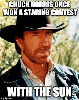Chuck Norris Meme | CHUCK NORRIS ONCE WON A STARING CONTEST WITH THE SUN | image tagged in memes,chuck norris | made w/ Imgflip meme maker