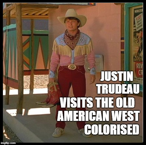 Justin Trudeau is legit AF | JUSTIN TRUDEAU VISITS THE OLD AMERICAN WEST COLORISED | image tagged in feminist,open borders,socialism,socialist,canada,cuck | made w/ Imgflip meme maker