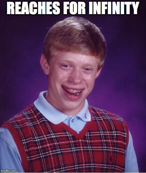 Bad Luck Brian Meme | REACHES FOR INFINITY | image tagged in memes,bad luck brian | made w/ Imgflip meme maker