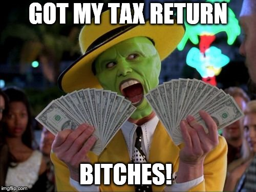 Money Money Meme | GOT MY TAX RETURN B**CHES! | image tagged in memes,money money | made w/ Imgflip meme maker