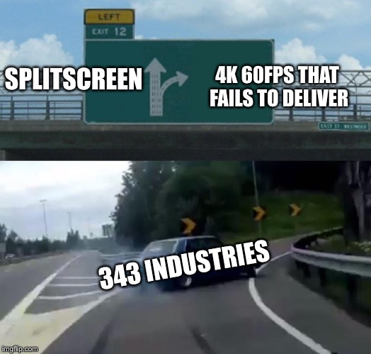 343 in a nutshell | 343 INDUSTRIES SPLITSCREEN 4K 60FPS THAT FAILS TO DELIVER | image tagged in memes,left exit 12 off ramp | made w/ Imgflip meme maker