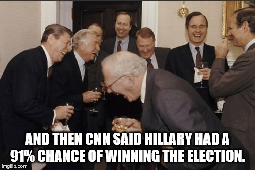 Laughing Men In Suits | AND THEN CNN SAID HILLARY HAD A 91% CHANCE OF WINNING THE ELECTION. | image tagged in memes,laughing men in suits | made w/ Imgflip meme maker