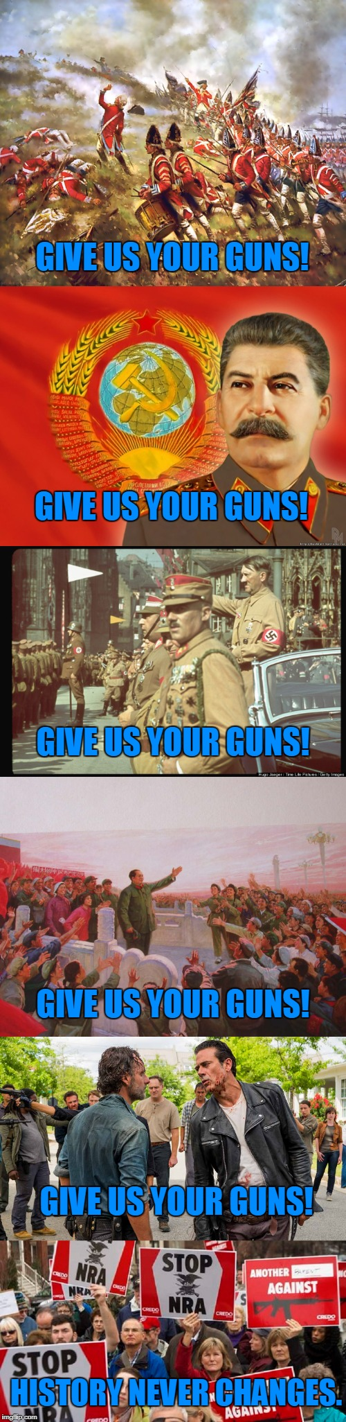 Never Met a Good Guy That Wants To Disarm The People | GIVE US YOUR GUNS! HISTORY NEVER CHANGES. GIVE US YOUR GUNS! GIVE US YOUR GUNS! GIVE US YOUR GUNS! GIVE US YOUR GUNS! | image tagged in history,disarming the citizen,bad guys | made w/ Imgflip meme maker