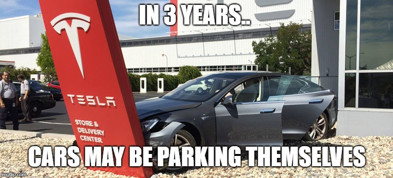 IN 3 YEARS.. CARS MAY BE PARKING THEMSELVES | made w/ Imgflip meme maker