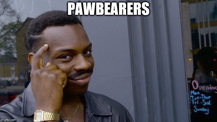 Roll Safe Think About It Meme | PAWBEARERS | image tagged in memes,roll safe think about it | made w/ Imgflip meme maker