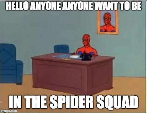 Spiderman Computer Desk Meme | HELLO ANYONE ANYONE WANT TO BE IN THE SPIDER SQUAD | image tagged in memes,spiderman computer desk,spiderman | made w/ Imgflip meme maker