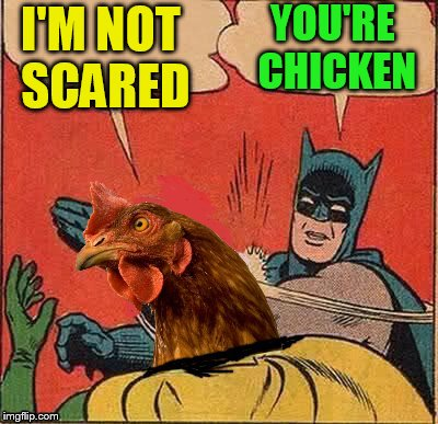 I'M NOT SCARED YOU'RE CHICKEN | made w/ Imgflip meme maker