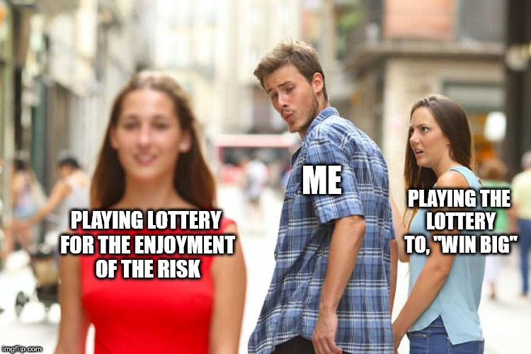"Distracted Boyfriend Meme | PLAYING LOTTERY FOR THE ENJOYMENT OF THE RISK ME PLAYING THE LOTTERY TO, ""WIN BIG"" 