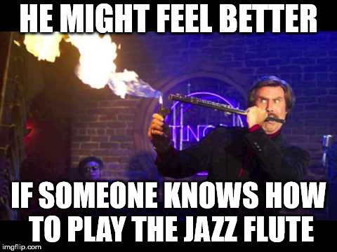 HE MIGHT FEEL BETTER IF SOMEONE KNOWS HOW TO PLAY THE JAZZ FLUTE | made w/ Imgflip meme maker