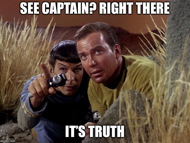 Spock and Kirk | SEE CAPTAIN? RIGHT THERE IT'S TRUTH | image tagged in spock and kirk | made w/ Imgflip meme maker