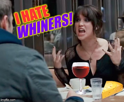 I HATE WHINERS! | made w/ Imgflip meme maker