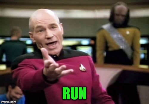 Picard Wtf Meme | RUN | image tagged in memes,picard wtf | made w/ Imgflip meme maker