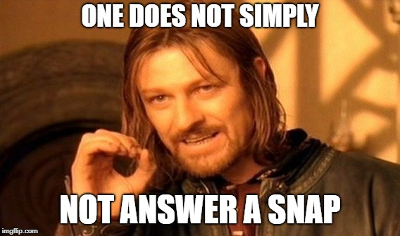 One does not simply | ONE DOES NOT SIMPLY NOT ANSWER A SNAP | image tagged in one does not simply,meme,lord of the rings,snapchat,social | made w/ Imgflip meme maker