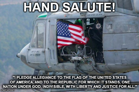 "HAND SALUTE! ""I PLEDGE ALLEGIANCE TO THE FLAG OF THE UNITED STATES OF AMERICA, AND TO THE REPUBLIC FOR WHICH IT STANDS, ONE NATION UNDER GOD 
