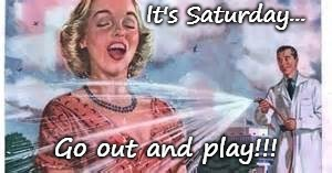 "Poor Saturday, never has ""fun"" memes so I made one... 