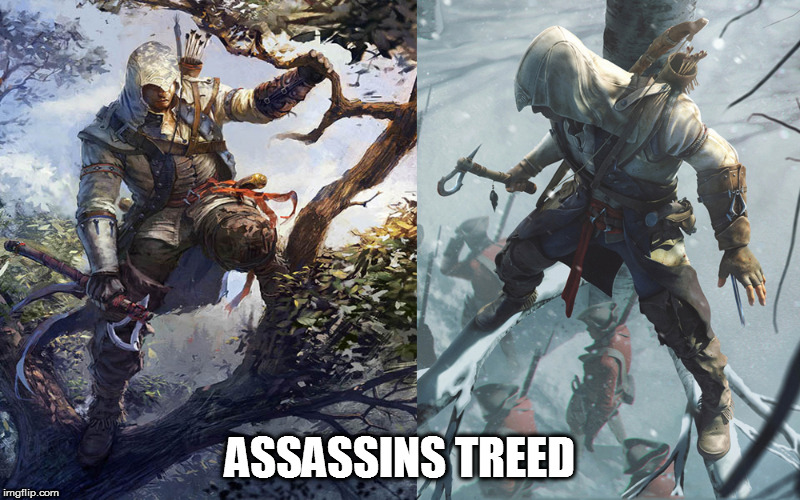 Yes, I know it's a bad pun, but that's the best kind |  ASSASSINS TREED | image tagged in memes,funny,assassins creed,video game puns | made w/ Imgflip meme maker