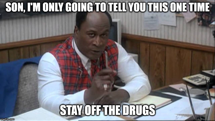 SON, I'M ONLY GOING TO TELL YOU THIS ONE TIME STAY OFF THE DRUGS | image tagged in john amos | made w/ Imgflip meme maker