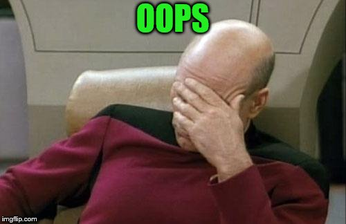 Captain Picard Facepalm Meme | OOPS | image tagged in memes,captain picard facepalm | made w/ Imgflip meme maker