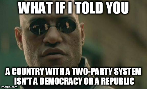 Matrix Morpheus | WHAT IF I TOLD YOU A COUNTRY WITH A TWO-PARTY SYSTEM ISN'T A DEMOCRACY OR A REPUBLIC | image tagged in memes,matrix morpheus,democracy,republic,two party,two-party | made w/ Imgflip meme maker