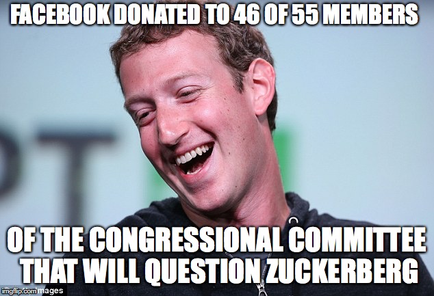 FACEBOOK DONATED TO 46 OF 55 MEMBERS OF THE CONGRESSIONAL COMMITTEE THAT WILL QUESTION ZUCKERBERG | image tagged in facebook,congress | made w/ Imgflip meme maker