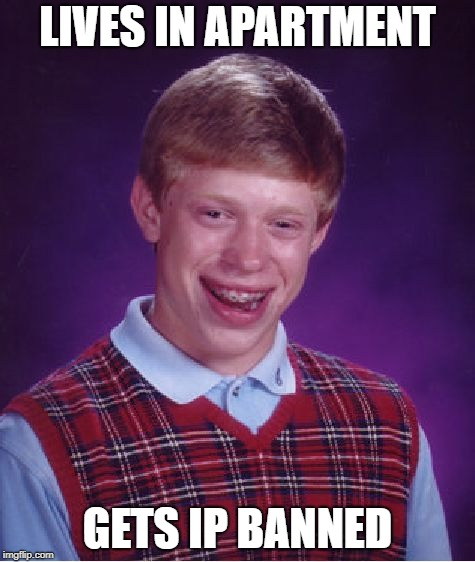 xturtle, anyone? | LIVES IN APARTMENT GETS IP BANNED | image tagged in memes,bad luck brian | made w/ Imgflip meme maker