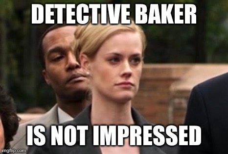DETECTIVE BAKER IS NOT IMPRESSED | image tagged in detective baker | made w/ Imgflip meme maker