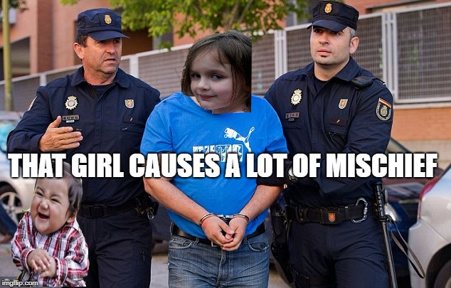 THAT GIRL CAUSES A LOT OF MISCHIEF | made w/ Imgflip meme maker