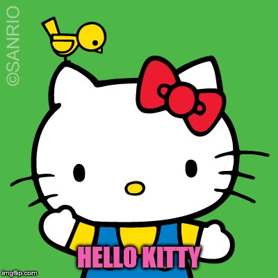 HELLO KITTY | made w/ Imgflip meme maker