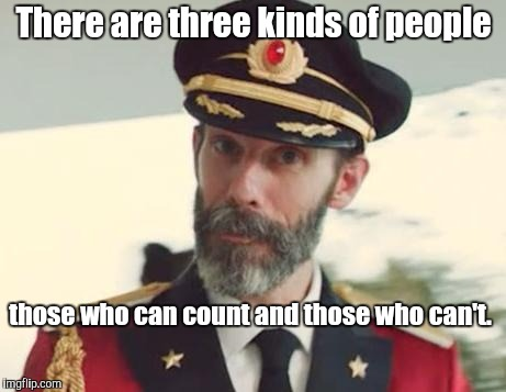 Captain Obvious | There are three kinds of people those who can count and those who can't. | image tagged in captain obvious | made w/ Imgflip meme maker