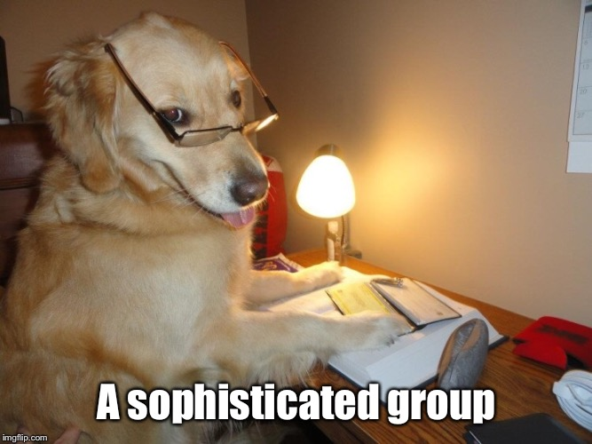 A sophisticated group | made w/ Imgflip meme maker