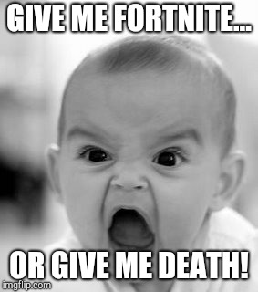 Android users be like | GIVE ME FORTNITE... OR GIVE ME DEATH! | image tagged in memes,angry baby,fortnite | made w/ Imgflip meme maker