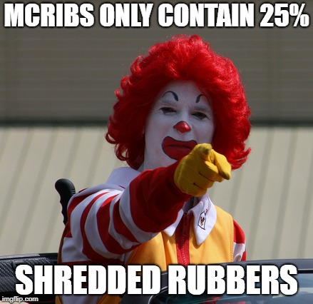 MCRIBS ONLY CONTAIN 25% SHREDDED RUBBERS | made w/ Imgflip meme maker